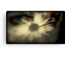 I miss you.... Canvas Print