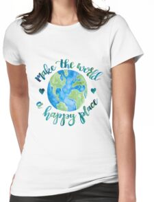 Make the World a Happy Place Womens Fitted T-Shirt
