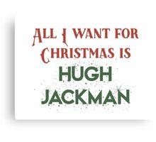 All I want for Christmas is Hugh Jackman Canvas Print