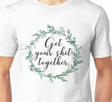 Get your shit together Unisex T-Shirt