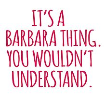 Funny 'It's a Barbara Thing. You Wouldn't Understand' Limited Edition T-Shirt Photographic Print