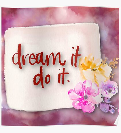 Dream it, do it,handpainted,water color,text,typography,floral,flowers,modern,trendy Poster
