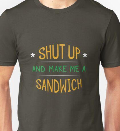 Shut Up And Make Me a Sandwich Unisex T-Shirt