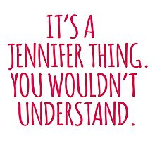 Funny 'It's a Jennifer Thing. You Wouldn't Understand' Limited Edition T-Shirt Photographic Print