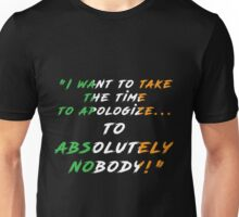 Absolutely nobody.... Unisex T-Shirt