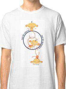 not my circus, not my monkeys! Classic T-Shirt