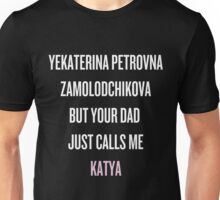 Your dad just calls me Katya (white text) Unisex T-Shirt