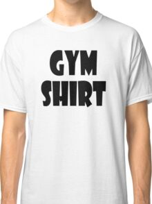 gym shirt Classic T-Shirt
