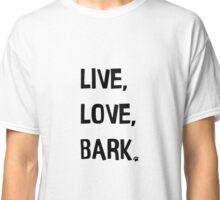 Live, Love, Bark Classic T-Shirt