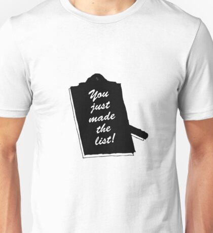 You Just Made The List! Unisex T-Shirt