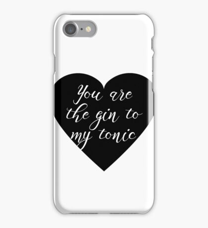 You are the Gin to my tonic iPhone Case/Skin