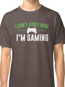 I Can't Adult Now I'm Gaming Classic T-Shirt