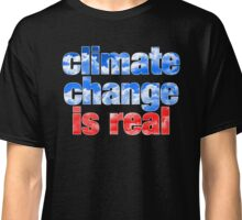 Climate Change is Real Classic T-Shirt