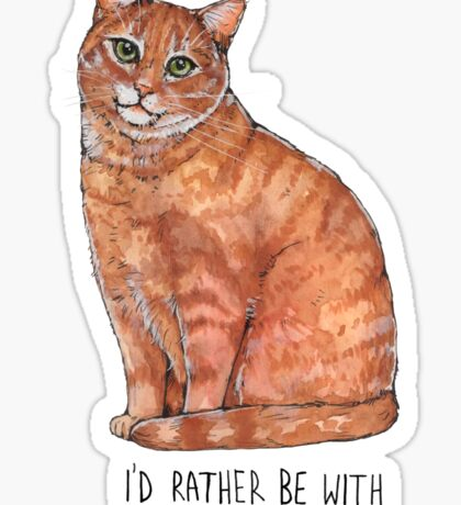 I'd rather be with my cat Sticker