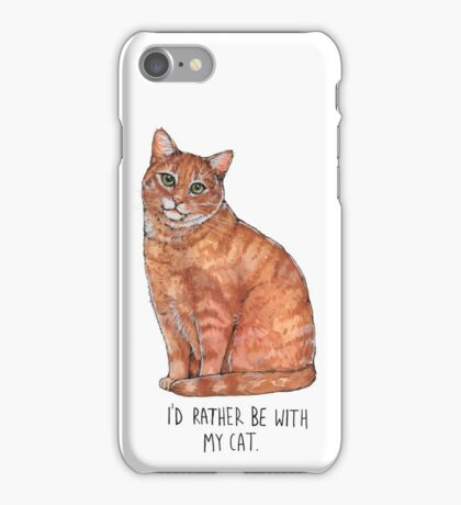 I'd rather be with my cat iPhone Case/Skin