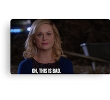Leslie Knope--Oh this is bad Canvas Print