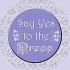 Say Yes to the Dress by BSherdahl