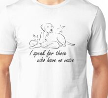 """""""I speak for those who have no voice"""" Animal lover support Unisex T-Shirt"""