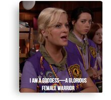 Leslie Knope--I am a goddess, a glorious female warrior Canvas Print