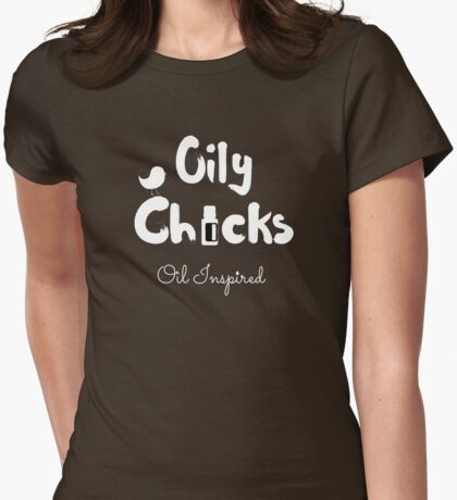 Oily Chicks WHITE FONT Womens Fitted T-Shirt