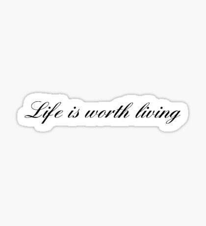 Life is worth living  Sticker