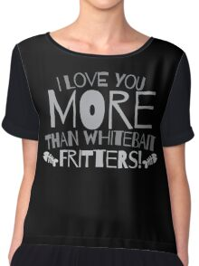 I love you more than Whitebait FRITTERS funny New Zealand Valentines design Chiffon Top