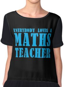 Everybody loves a MATHS Teacher Chiffon Top