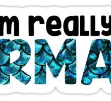 I'm Really a Mermaid Sticker