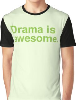 drama is awesome. Graphic T-Shirt