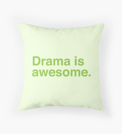 drama is awesome. Throw Pillow