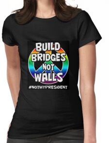 Build Bridges Not Walls Womens Fitted T-Shirt