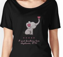 I just freaking love elephants Women's Relaxed Fit T-Shirt