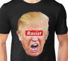 Trump Racist Unisex T-Shirt