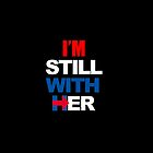 I'm Still With Her Hillary Clinton Support by ETIndustries