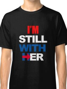 I'm Still With Her Hillary Clinton Support Classic T-Shirt