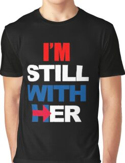 I'm Still With Her Hillary Clinton Support Graphic T-Shirt