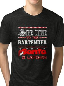 Be Nice To The Bartender Santa Is Watching Shirt Tri-blend T-Shirt