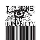 i see humans but no humanity by Summer Iscoming