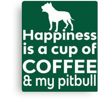 Happiness Is Coffee & Pit Bull Canvas Print
