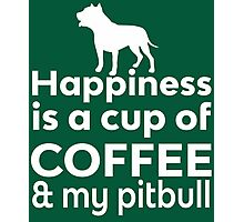 Happiness Is Coffee & Pit Bull Photographic Print