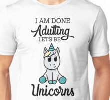 Done Adulting, Lets Be Unicorns Unisex T-Shirt