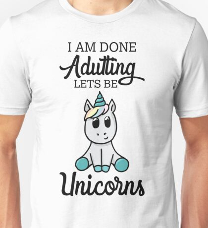 Done Adulting, Lets Be Unicorns Unisex T-Shirt