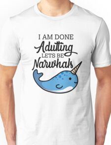 Done Adulting, Lets Be Narwhals Unisex T-Shirt