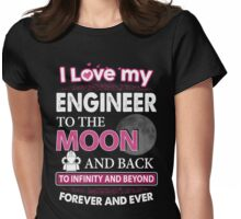 I Love My Engineer To The Moon And Back Womens Fitted T-Shirt