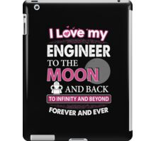 I Love My Engineer To The Moon And Back iPad Case/Skin