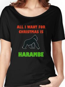 All I Want For Christmas Is Harambe Women's Relaxed Fit T-Shirt
