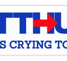 Pro-Trump / Hillary: BUTTHURT - Liberals Crying Together Sticker