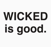 WICKED is good. by Samantha Weldon