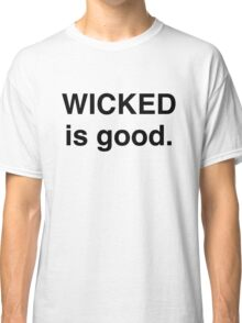 WICKED is good. Classic T-Shirt