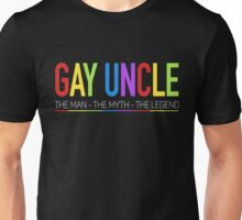 Gay Uncle The Man The Myth The Legend Unisex T-Shirt